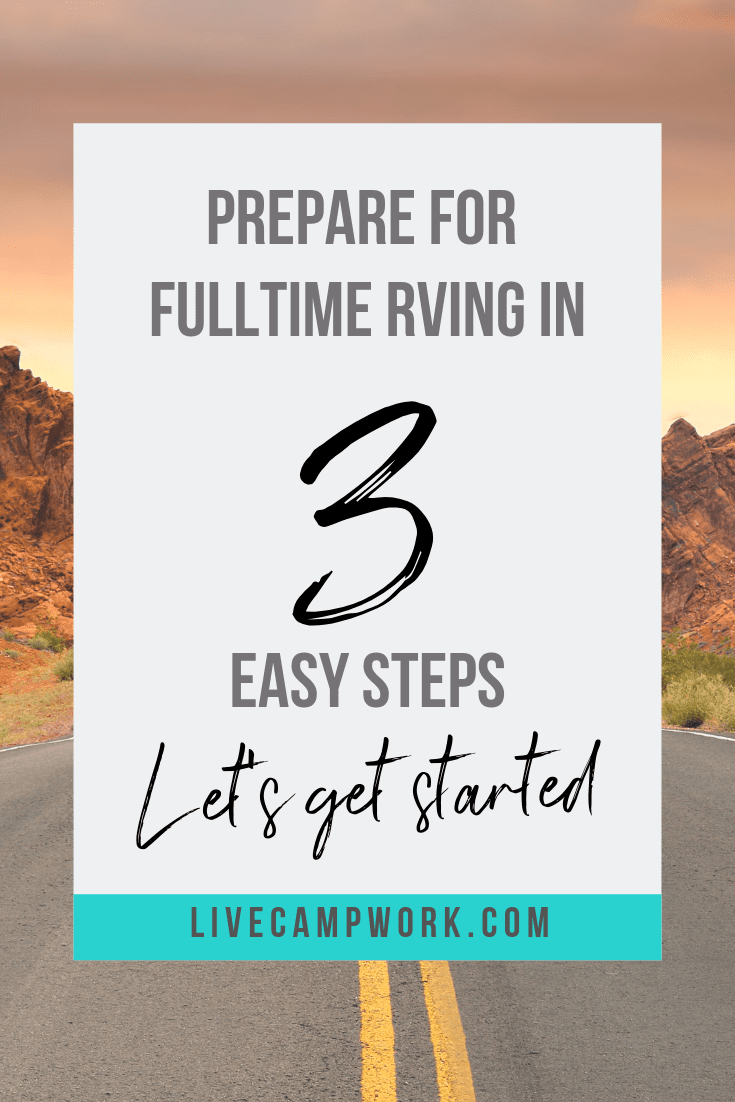 How to Prepare for Full-Time RV Living In Just 3 Steps. Get on the road and into the RV life so you can start camping or Fulltime RVing now!