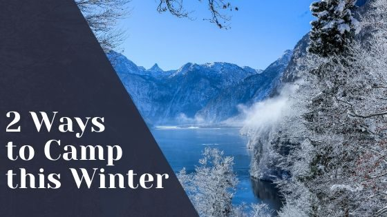 2 ways to camp this winter